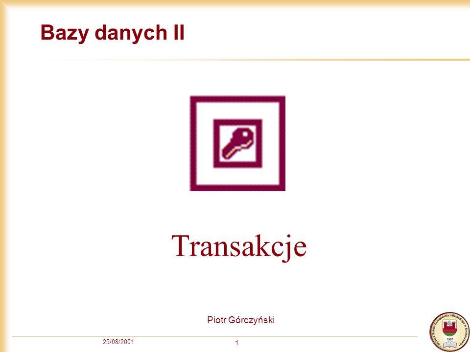 25/08/2001 2 Transakcyjność Transakcja umożliwia powrót do sytuacji przed jej rozpoczęciem, jeśli w jej trakcie wystąpi błąd Podstawowy mechanizm baz danych Cechy transakcji: atomowość – w ramach jednej transakcji wykonują się wszystkie operacje albo żadna spójność – transakcja nie narusza spójności danych izolacja – transakcja nie wie o działaniu innych transakcji trwałość – po zakończeniu transakcji jej skutki są trwałe