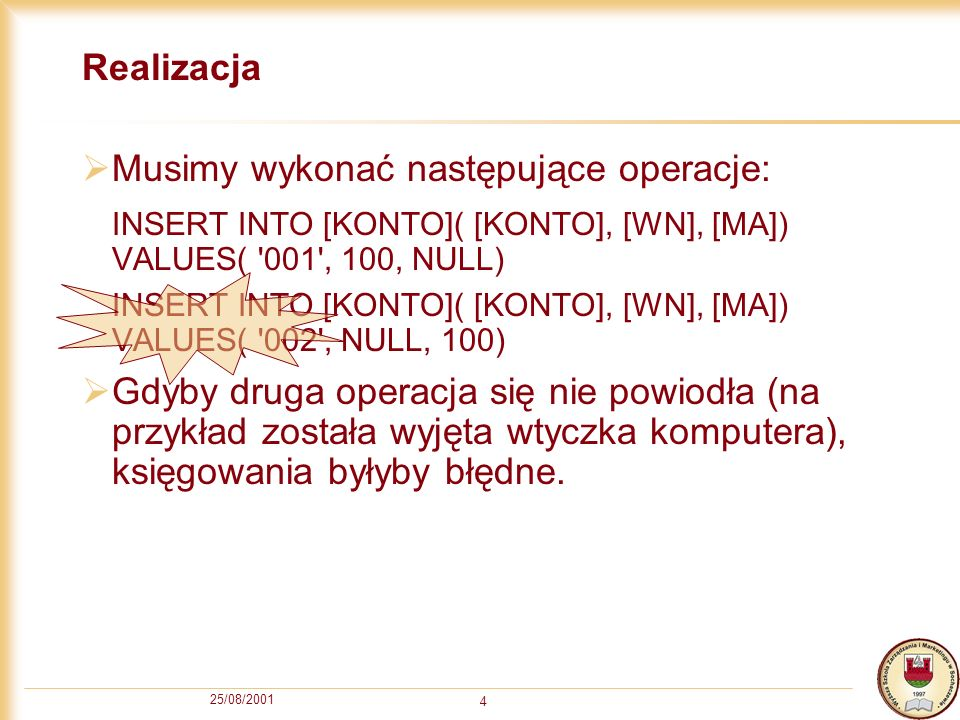 25/08/2001 4 Realizacja Musimy wykonać następujące operacje: INSERT INTO [KONTO]( [KONTO], [WN], [MA]) VALUES( '001', 100, NULL) INSERT INTO [KONTO](