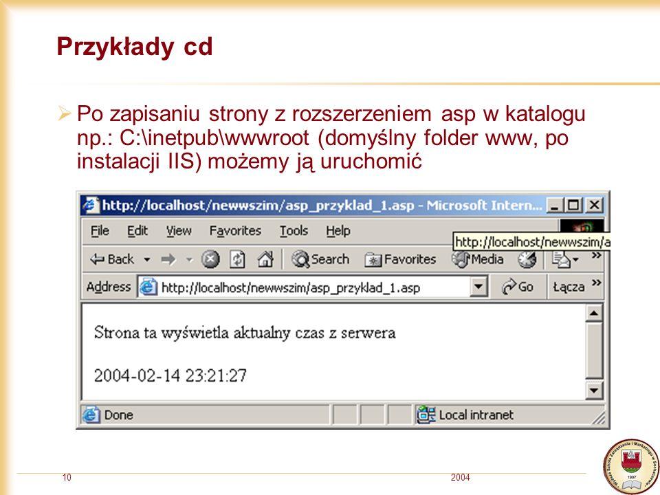 200410 Przykłady cd Po zapisaniu strony z rozszerzeniem asp w katalogu np.: C:\inetpub\wwwroot (domyślny folder www, po instalacji IIS) możemy ją uruchomić
