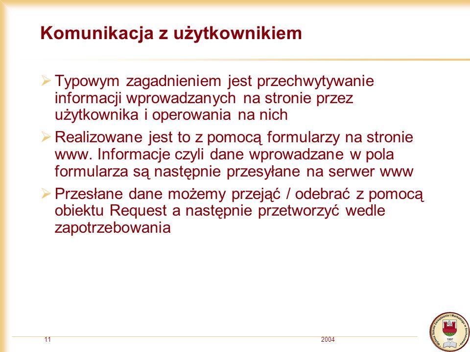 200411 Komunikacja z użytkownikiem Typowym zagadnieniem jest przechwytywanie informacji wprowadzanych na stronie przez użytkownika i operowania na nich Realizowane jest to z pomocą formularzy na stronie www.