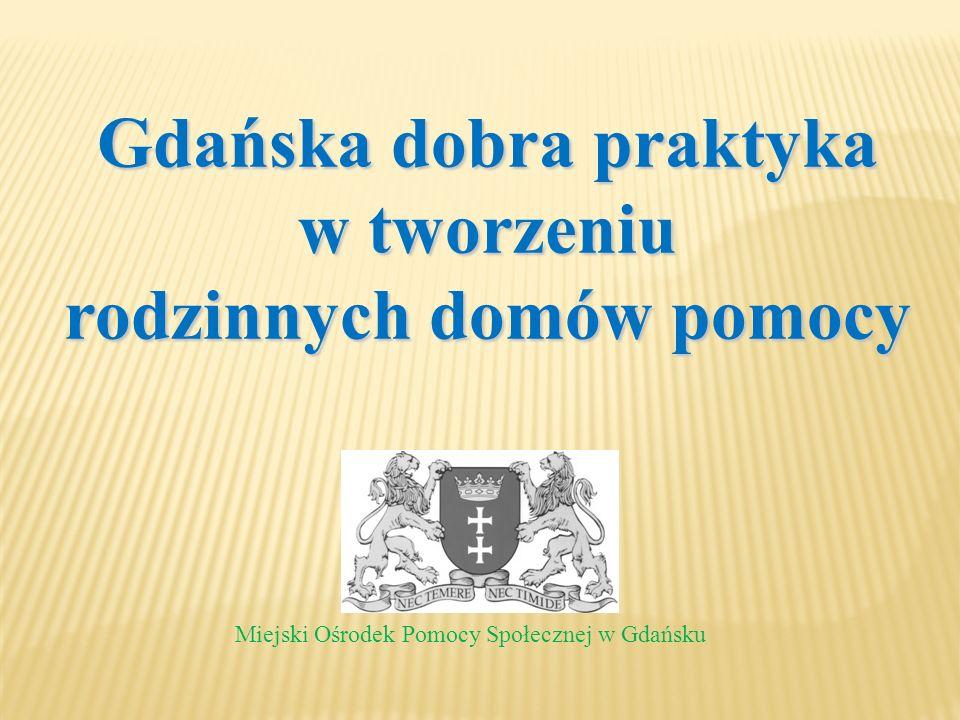 Gdańska dobra praktyka w tworzeniu rodzinnych domów pomocy Miejski Ośrodek Pomocy Społecznej w Gdańsku