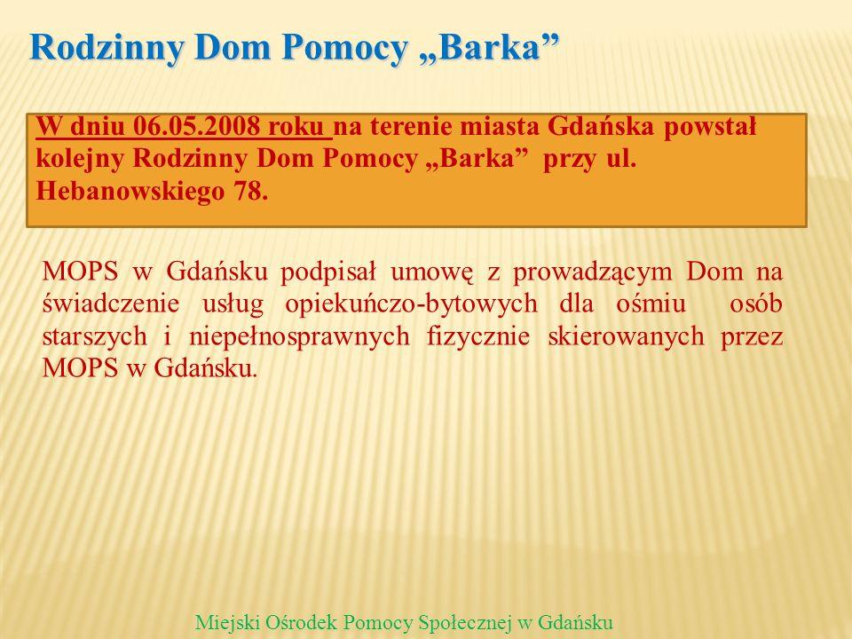 Rodzinny Dom Pomocy Barka Miejski Ośrodek Pomocy Społecznej w Gdańsku MOPS w Gdańsku podpisał umowę z prowadzącym Dom na świadczenie usług opiekuńczo-