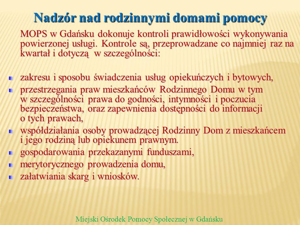 Nadzór nad rodzinnymi domami pomocy MOPS w Gdańsku dokonuje kontroli prawidłowości wykonywania powierzonej usługi. Kontrole są, przeprowadzane co najm