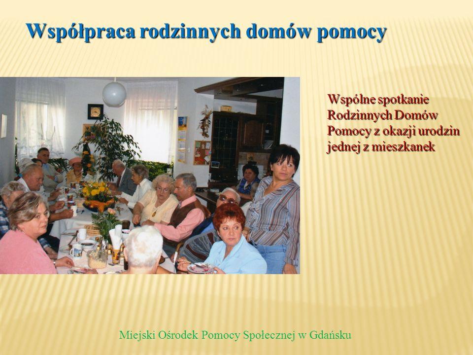 Wspólne spotkanie Rodzinnych Domów Pomocy z okazji urodzin jednej z mieszkanek Miejski Ośrodek Pomocy Społecznej w Gdańsku Współpraca rodzinnych domów