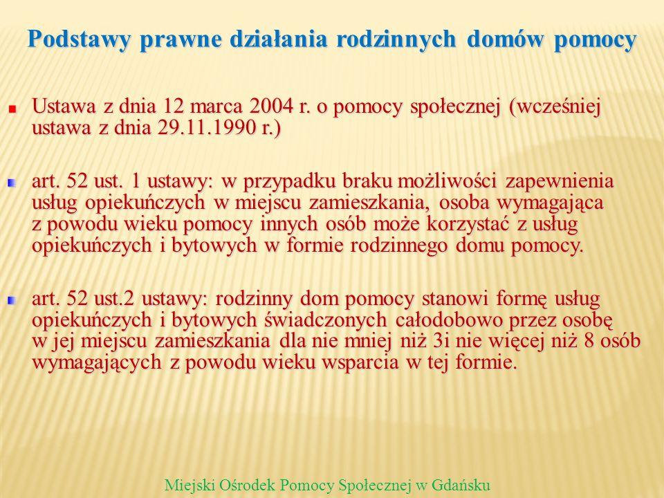 Podstawy prawne działania rodzinnych domów pomocy Ustawa z dnia 12 marca 2004 r. o pomocy społecznej (wcześniej ustawa z dnia 29.11.1990 r.) art. 52 u