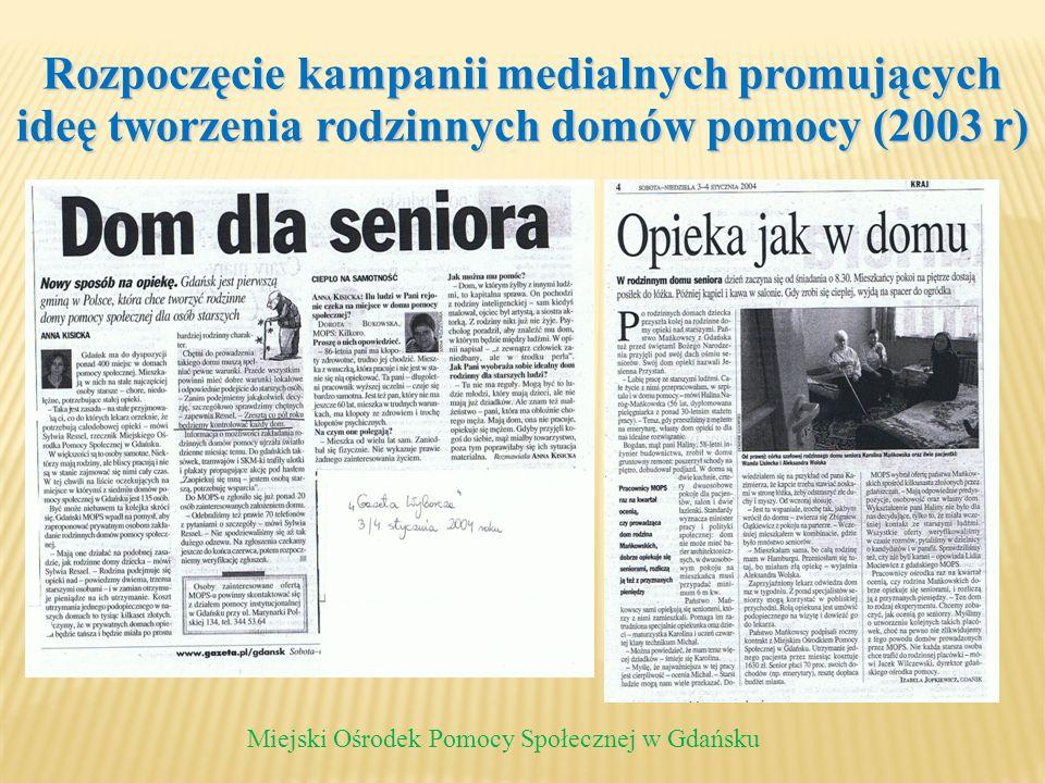 Rozpoczęcie kampanii medialnych promujących ideę tworzenia rodzinnych domów pomocy (2003 r) Miejski Ośrodek Pomocy Społecznej w Gdańsku