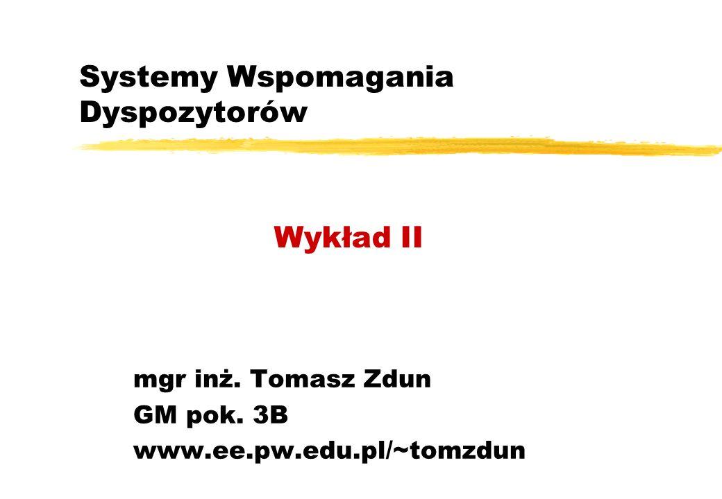 Systemy Wspomagania Dyspozytorów mgr inż. Tomasz Zdun GM pok. 3B www.ee.pw.edu.pl/~tomzdun Wykład II