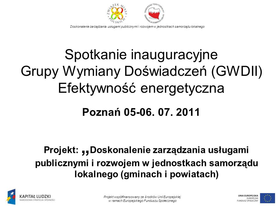 2 Główny cel projektu Kompleksowe wzmocnienie zdolności instytucjonalnej 45 jednostek samorządu terytorialnego w Polsce (gmin i powiatów) do dobrego rządzenia, a w szczególności do podnoszenie jakości, efektywności i dostępności usług publicznych oraz do monitorowania strategii rozwoju Projekt współfinansowany ze środków Unii Europejskiej w ramach Europejskiego Funduszu Społecznego