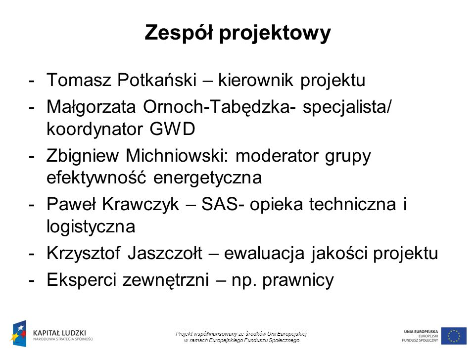 7 Zespół projektowy -Tomasz Potkański – kierownik projektu -Małgorzata Ornoch-Tabędzka- specjalista/ koordynator GWD -Zbigniew Michniowski: moderator