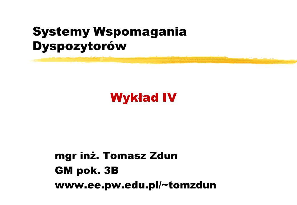 Systemy Wspomagania Dyspozytorów mgr inż. Tomasz Zdun GM pok. 3B www.ee.pw.edu.pl/~tomzdun Wykład IV