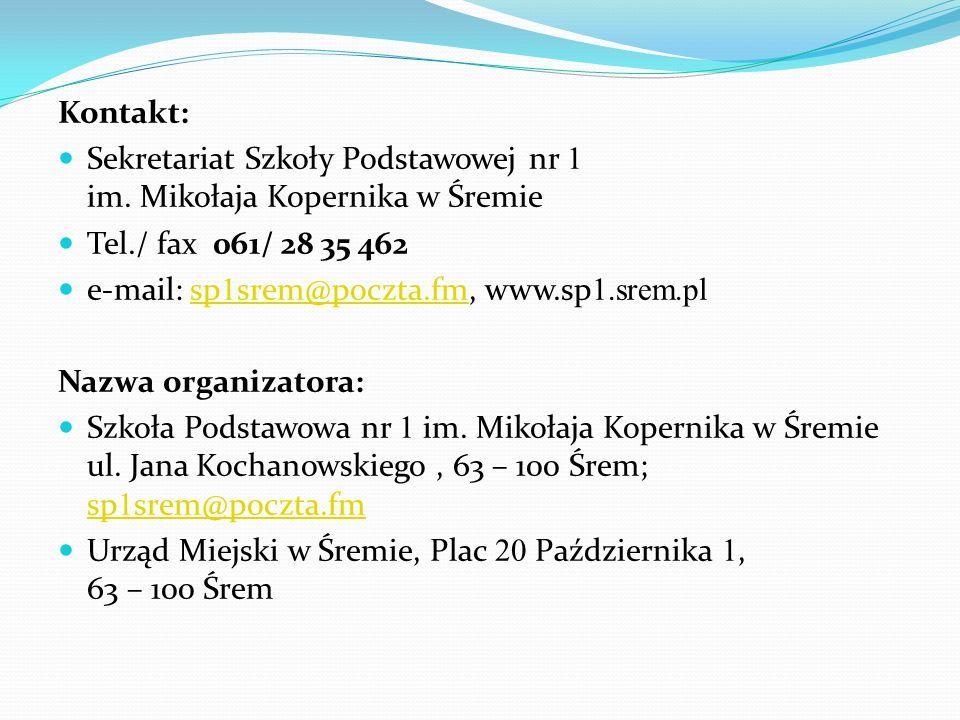 Kontakt: Sekretariat Szkoły Podstawowej nr 1 im. Mikołaja Kopernika w Śremie Tel./ fax 061/ 28 35 462 e-mail: sp 1 srem@poczta.fm, www.sp 1.srem.plsp