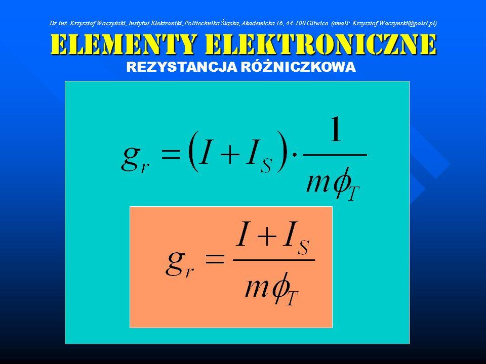 Elementy Elektroniczne REZYSTANCJA RÓŻNICZKOWA Dr inż. Krzysztof Waczyński, Instytut Elektroniki, Politechnika Śląska, Akademicka 16, 44-100 Gliwice (
