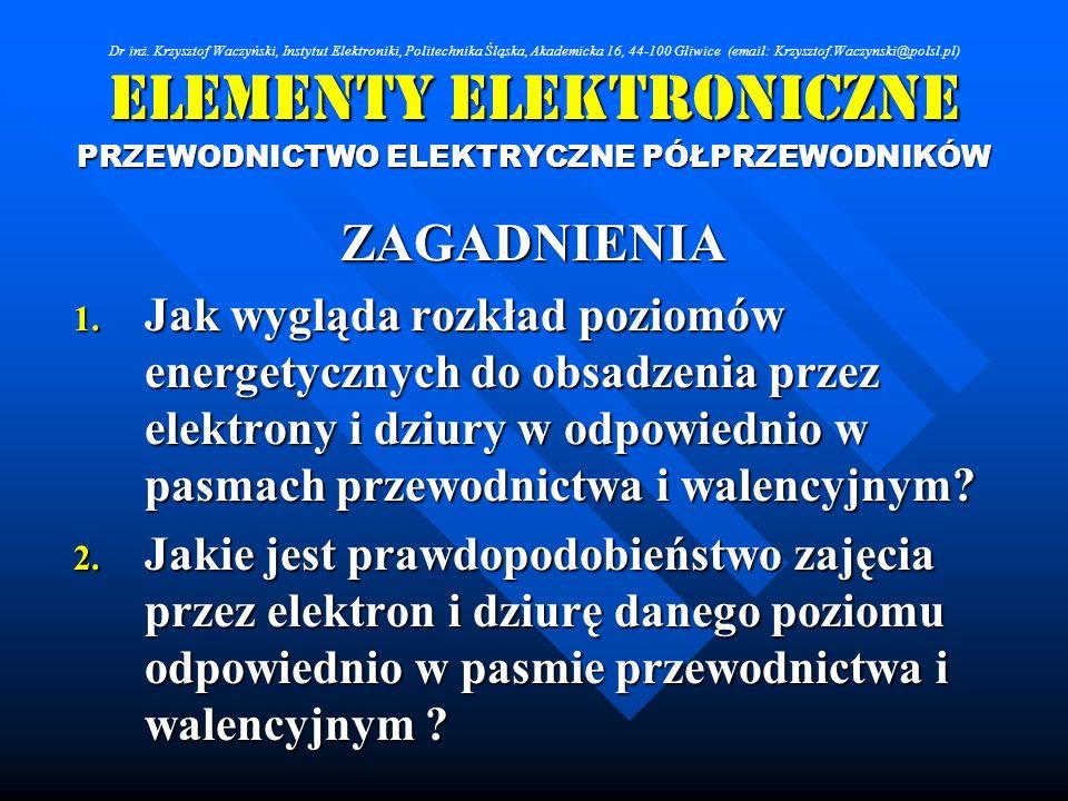 Elementy Elektroniczne PRZEWODNICTWO ELEKTRYCZNE PÓŁPRZEWODNIKÓW ZAGADNIENIA 1. Jak wygląda rozkład poziomów energetycznych do obsadzenia przez elektr
