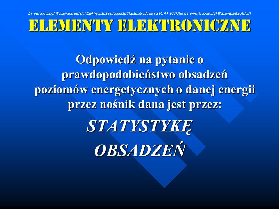 Elementy Elektroniczne Odpowiedź na pytanie o prawdopodobieństwo obsadzeń poziomów energetycznych o danej energii przez nośnik dana jest przez: STATYS