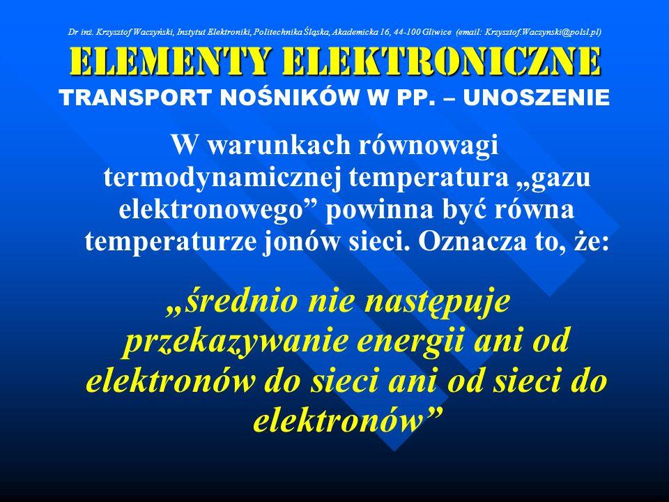 Elementy Elektroniczne TRANSPORT NOŚNIKÓW W PP. – UNOSZENIE W warunkach równowagi termodynamicznej temperatura gazu elektronowego powinna być równa te