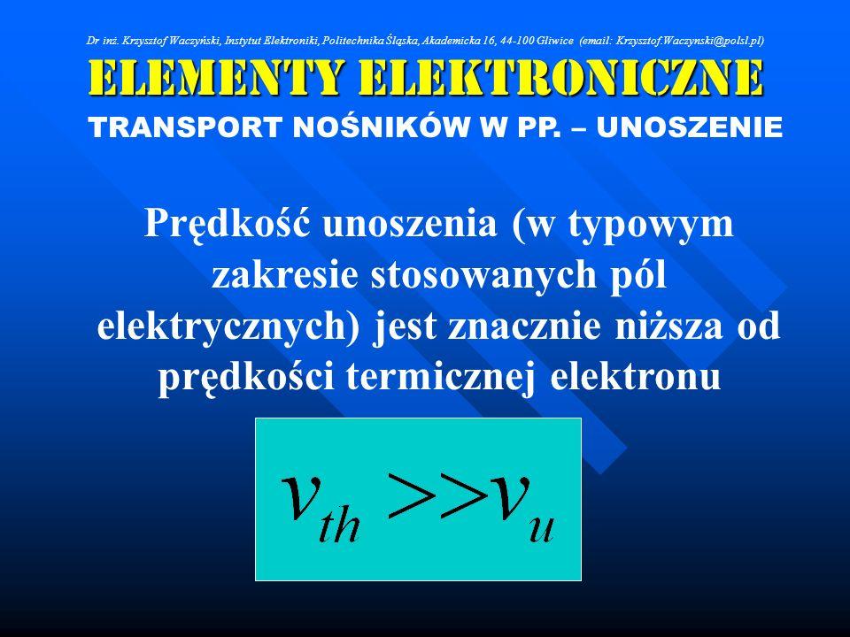 Elementy Elektroniczne TRANSPORT NOŚNIKÓW W PP. – UNOSZENIE Prędkość unoszenia (w typowym zakresie stosowanych pól elektrycznych) jest znacznie niższa