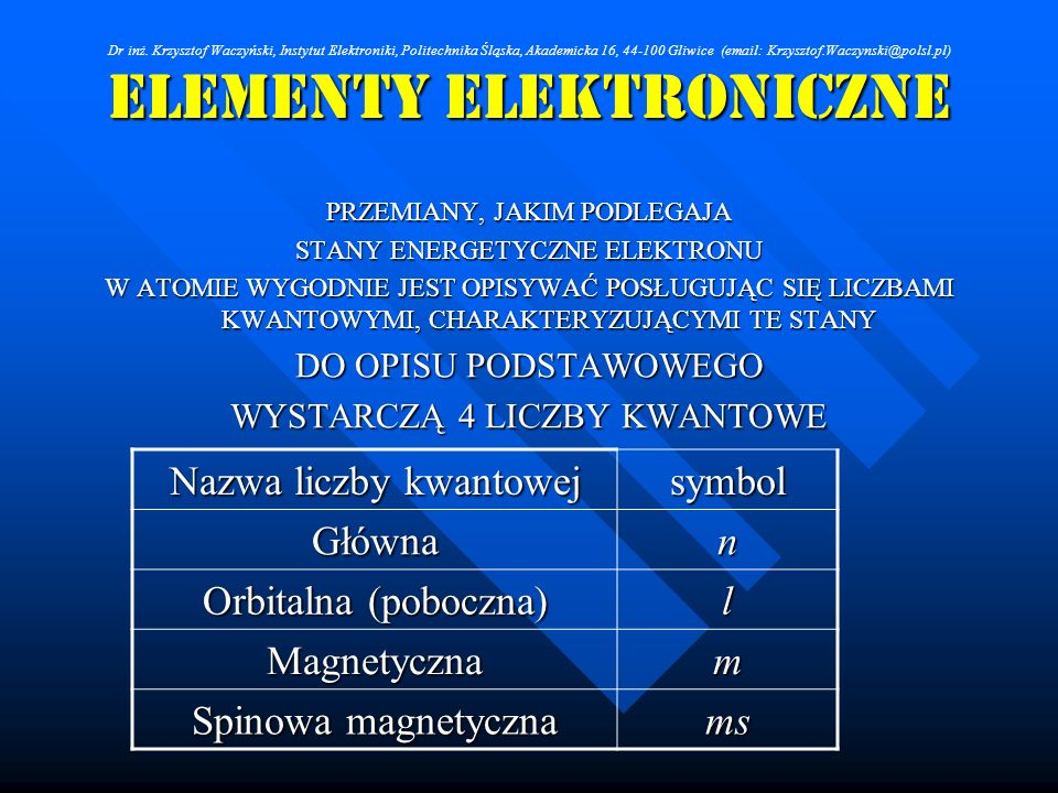 Elementy Elektroniczne PRZEMIANY, JAKIM PODLEGAJA STANY ENERGETYCZNE ELEKTRONU W ATOMIE WYGODNIE JEST OPISYWAĆ POSŁUGUJĄC SIĘ LICZBAMI KWANTOWYMI, CHA