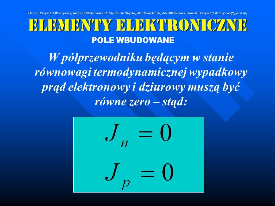 Elementy Elektroniczne POLE WBUDOWANE W półprzewodniku będącym w stanie równowagi termodynamicznej wypadkowy prąd elektronowy i dziurowy muszą być rów
