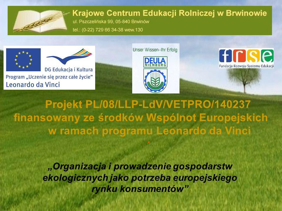 Organizacja i prowadzenie gospodarstw ekologicznych jako potrzeba europejskiego rynku konsumentów Projekt PL/08/LLP-LdV/VETPRO/140237 finansowany ze ś