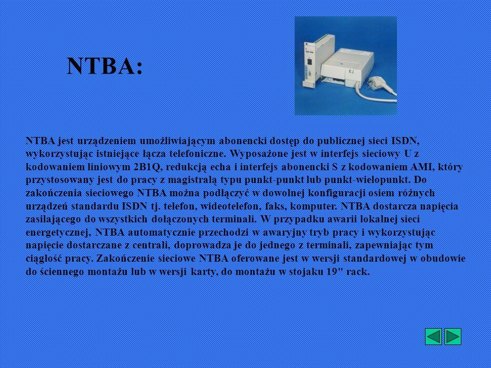 NTBA: NTBA jest urządzeniem umożliwiającym abonencki dostęp do publicznej sieci ISDN, wykorzystując istniejące łącza telefoniczne.