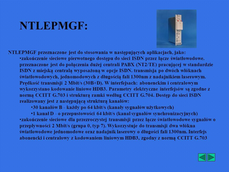 NTLEPMGF przeznaczone jest do stosowania w następujących aplikacjach, jako: zakończenie sieciowe pierwotnego dostępu do sieci ISDN przez łącze światłowodowe.