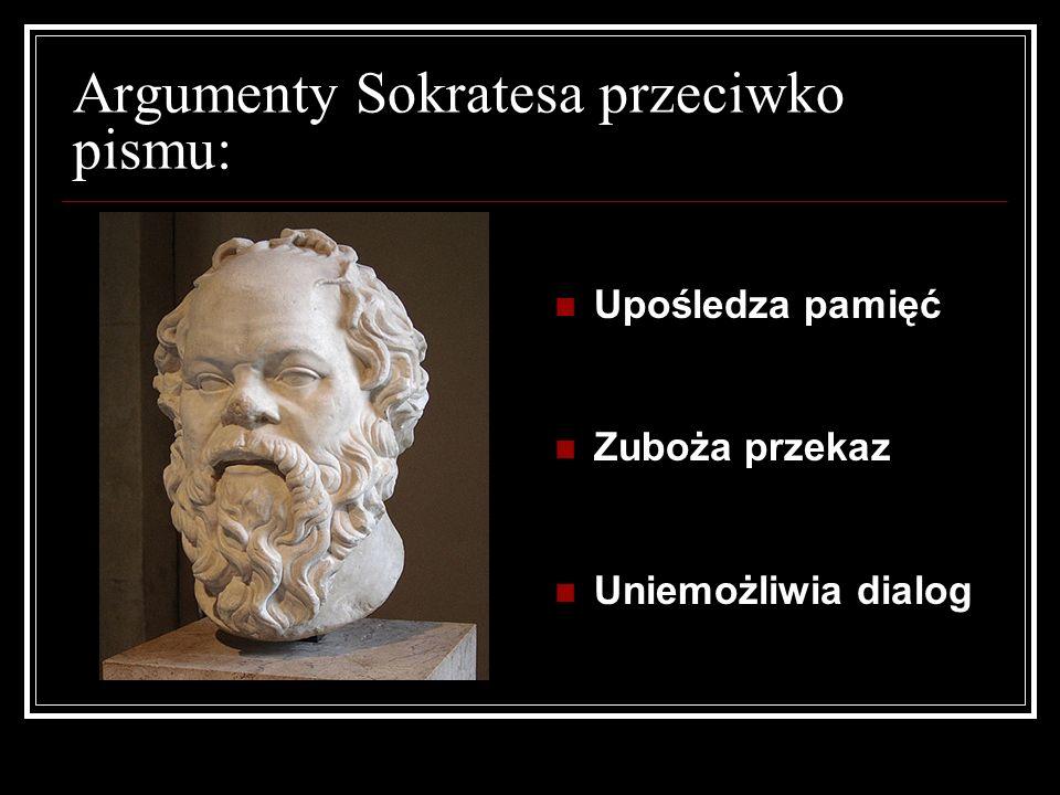 Argumenty Sokratesa przeciwko pismu: Upośledza pamięć Zuboża przekaz Uniemożliwia dialog