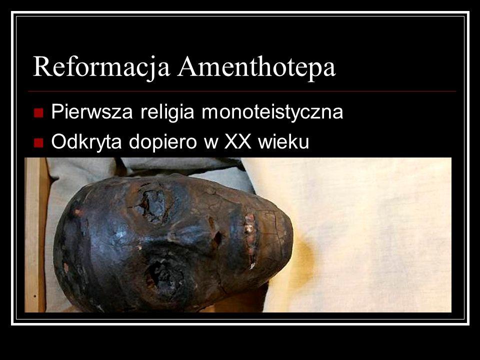 Reformacja Amenthotepa Pierwsza religia monoteistyczna Odkryta dopiero w XX wieku