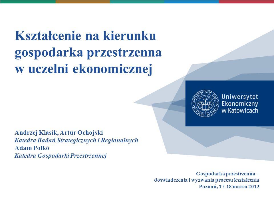 Kształcenie na kierunku gospodarka przestrzenna w uczelni ekonomicznej Gospodarka przestrzenna – doświadczenia i wyzwania procesu kształcenia Poznań,