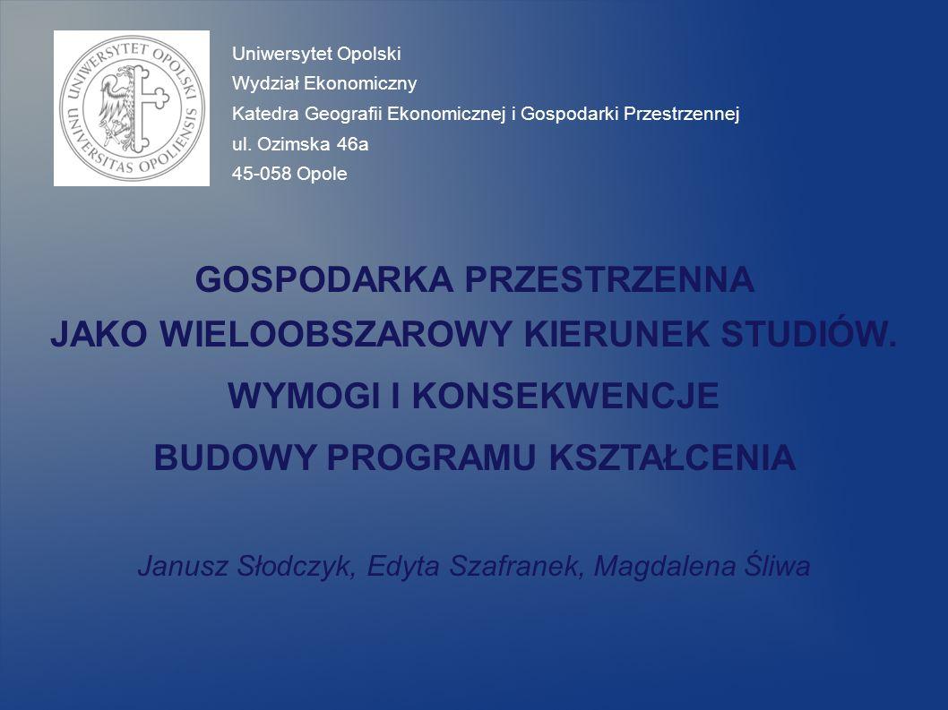 Janusz Słodczyk, Edyta Szafranek, Magdalena Śliwa Uniwersytet Opolski Wydział Ekonomiczny Katedra Geografii Ekonomicznej i Gospodarki Przestrzennej ul