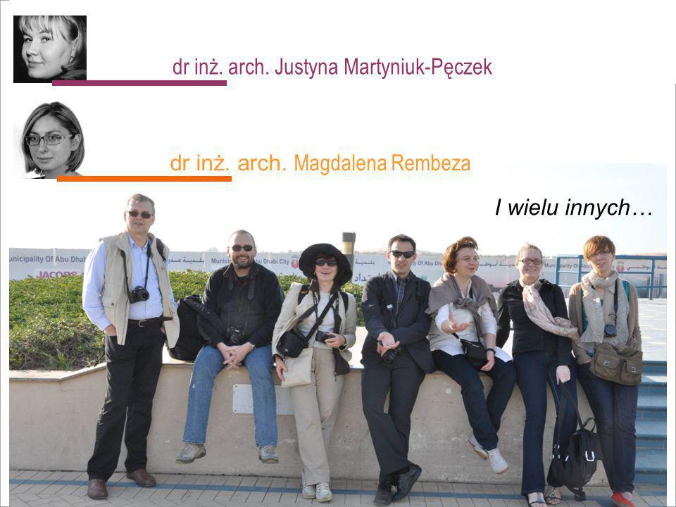 dr inż. arch. Justyna Martyniuk-Pęczek dr inż. arch. Magdalena Rembeza I wielu innych…