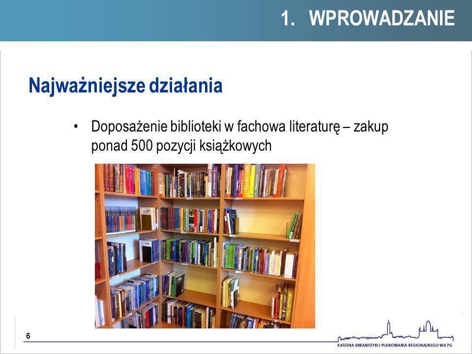 6 Najważniejsze działania 1. 1. WPROWADZANIE Doposażenie biblioteki w fachowa literaturę – zakup ponad 500 pozycji książkowych