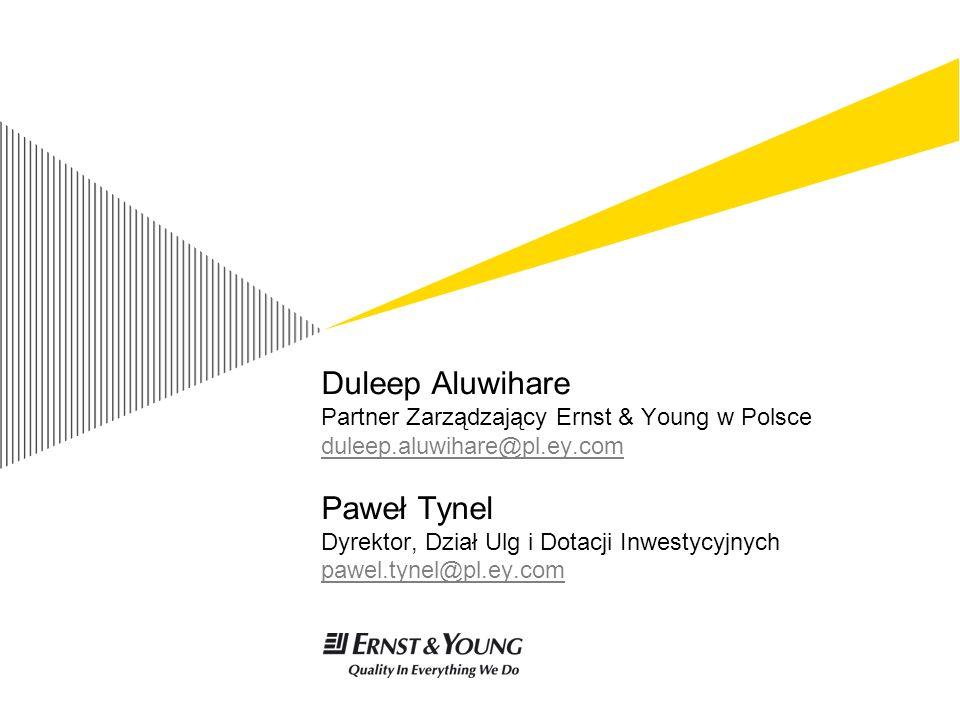Duleep Aluwihare Partner Zarządzający Ernst & Young w Polsce duleep.aluwihare@pl.ey.com Paweł Tynel Dyrektor, Dział Ulg i Dotacji Inwestycyjnych pawel.tynel@pl.ey.com duleep.aluwihare@pl.ey.com pawel.tynel@pl.ey.com