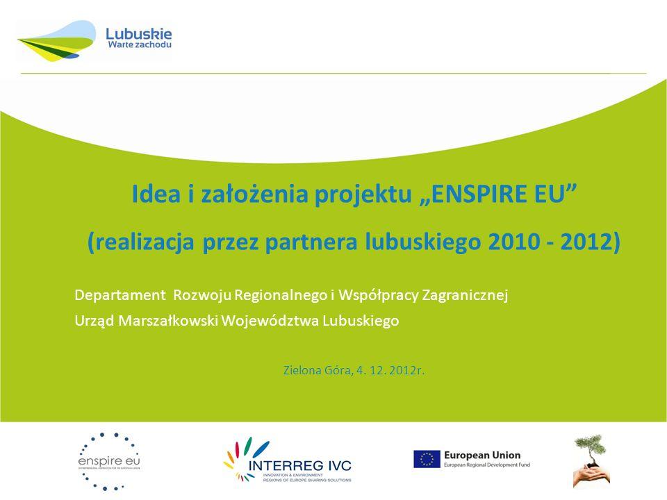 Idea i założenia projektu ENSPIRE EU (realizacja przez partnera lubuskiego 2010 - 2012) Departament Rozwoju Regionalnego i Współpracy Zagranicznej Urz