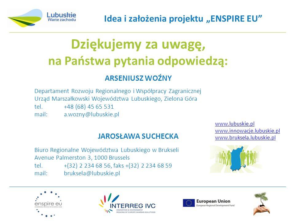 Idea i założenia projektu ENSPIRE EU Dziękujemy za uwagę, na Państwa pytania odpowiedzą: ARSENIUSZ WOŹNY Departament Rozwoju Regionalnego i Współpracy