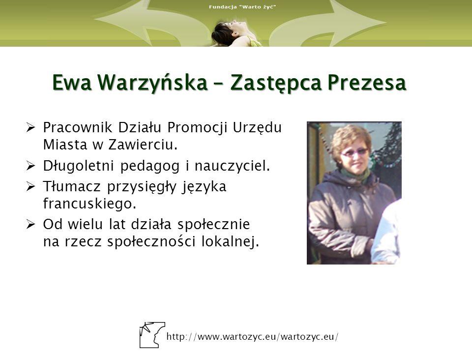 http://www.wartozyc.eu/wartozyc.eu/ Ewa Warzyńska – Zastępca Prezesa Pracownik Działu Promocji Urzędu Miasta w Zawierciu. Długoletni pedagog i nauczyc