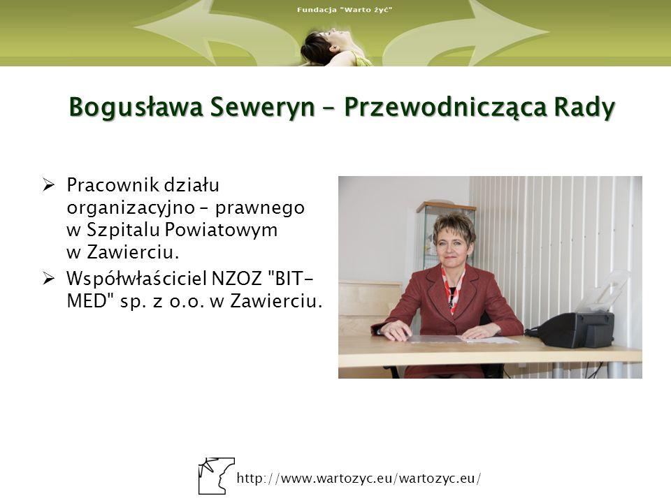 http://www.wartozyc.eu/wartozyc.eu/ Bogusława Seweryn – Przewodnicząca Rady Pracownik działu organizacyjno – prawnego w Szpitalu Powiatowym w Zawierci