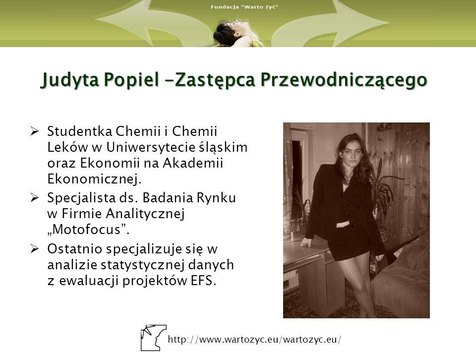 http://www.wartozyc.eu/wartozyc.eu/ Judyta Popiel -Zastępca Przewodniczącego Studentka Chemii i Chemii Leków w Uniwersytecie śląskim oraz Ekonomii na