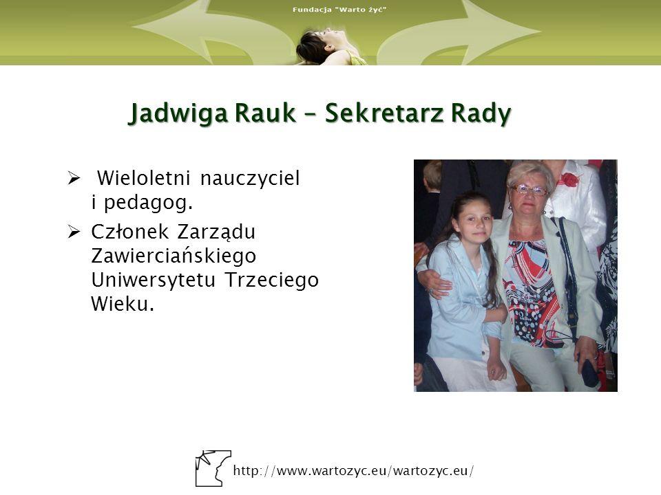 http://www.wartozyc.eu/wartozyc.eu/ Jadwiga Rauk – Sekretarz Rady Wieloletni nauczyciel i pedagog. Członek Zarządu Zawierciańskiego Uniwersytetu Trzec
