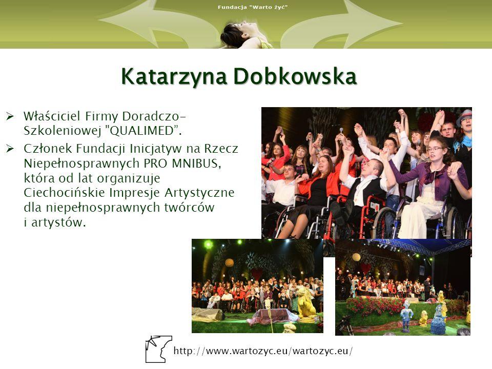 http://www.wartozyc.eu/wartozyc.eu/ Katarzyna Dobkowska Właściciel Firmy Doradczo- Szkoleniowej