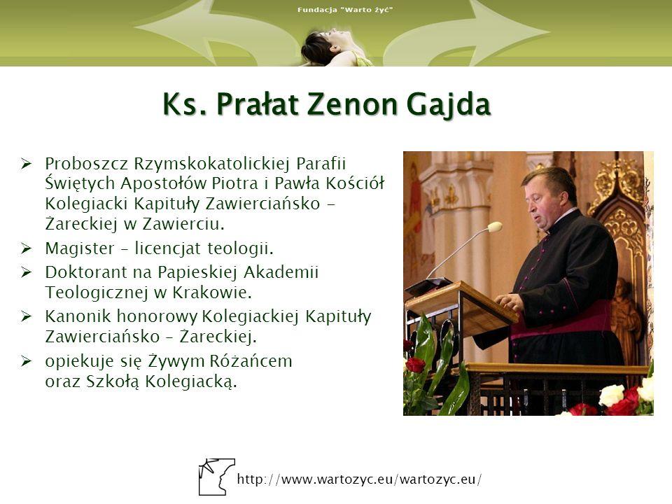 http://www.wartozyc.eu/wartozyc.eu/ Ks. Prałat Zenon Gajda Proboszcz Rzymskokatolickiej Parafii Świętych Apostołów Piotra i Pawła Kościół Kolegiacki K