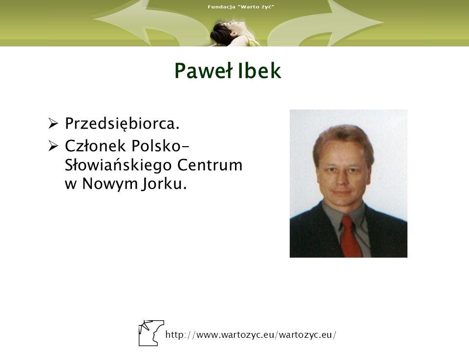 http://www.wartozyc.eu/wartozyc.eu/ Paweł Ibek Przedsiębiorca. Członek Polsko- Słowiańskiego Centrum w Nowym Jorku.