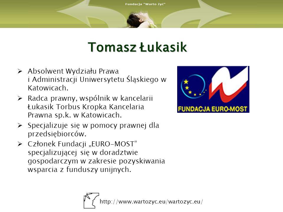 http://www.wartozyc.eu/wartozyc.eu/ Tomasz Łukasik Absolwent Wydziału Prawa i Administracji Uniwersytetu Śląskiego w Katowicach. Radca prawny, wspólni