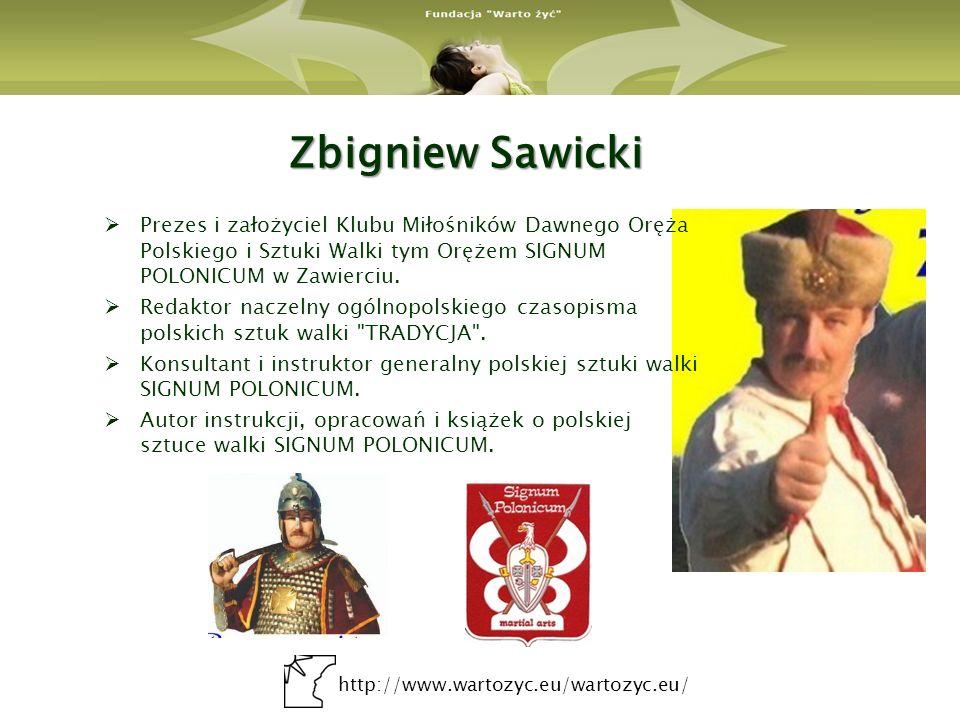 http://www.wartozyc.eu/wartozyc.eu/ Zbigniew Sawicki Prezes i założyciel Klubu Miłośników Dawnego Oręża Polskiego i Sztuki Walki tym Orężem SIGNUM POL