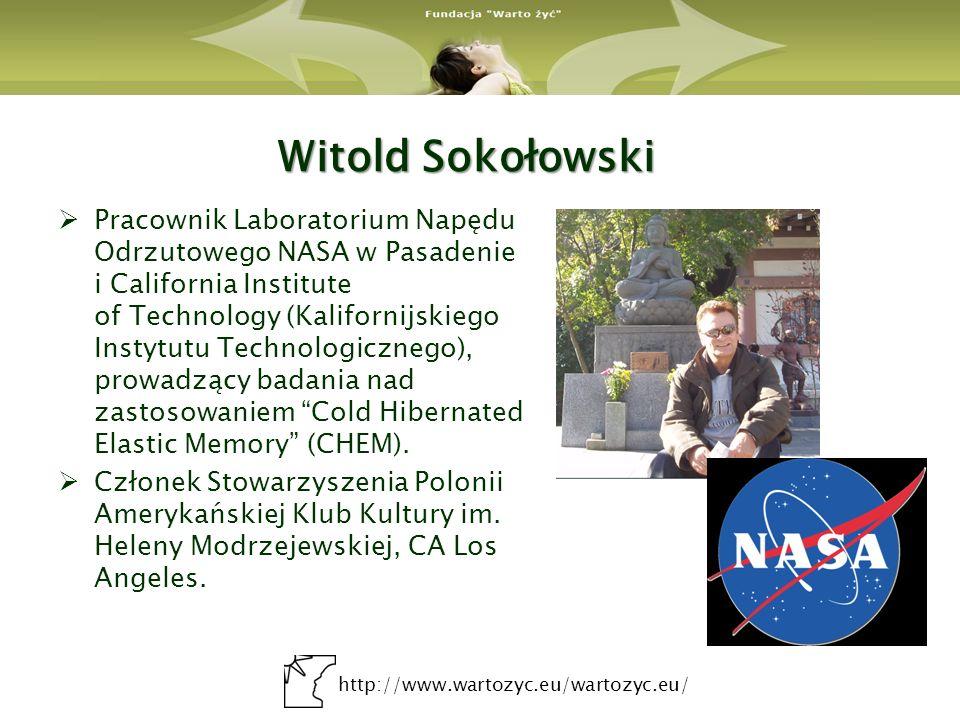 http://www.wartozyc.eu/wartozyc.eu/ Witold Sokołowski Pracownik Laboratorium Napędu Odrzutowego NASA w Pasadenie i California Institute of Technology