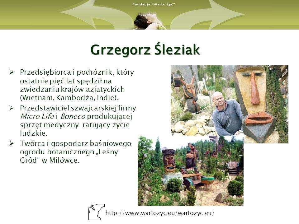 http://www.wartozyc.eu/wartozyc.eu/ Grzegorz Śleziak Przedsiębiorca i podróżnik, który ostatnie pięć lat spędził na zwiedzaniu krajów azjatyckich (Wie