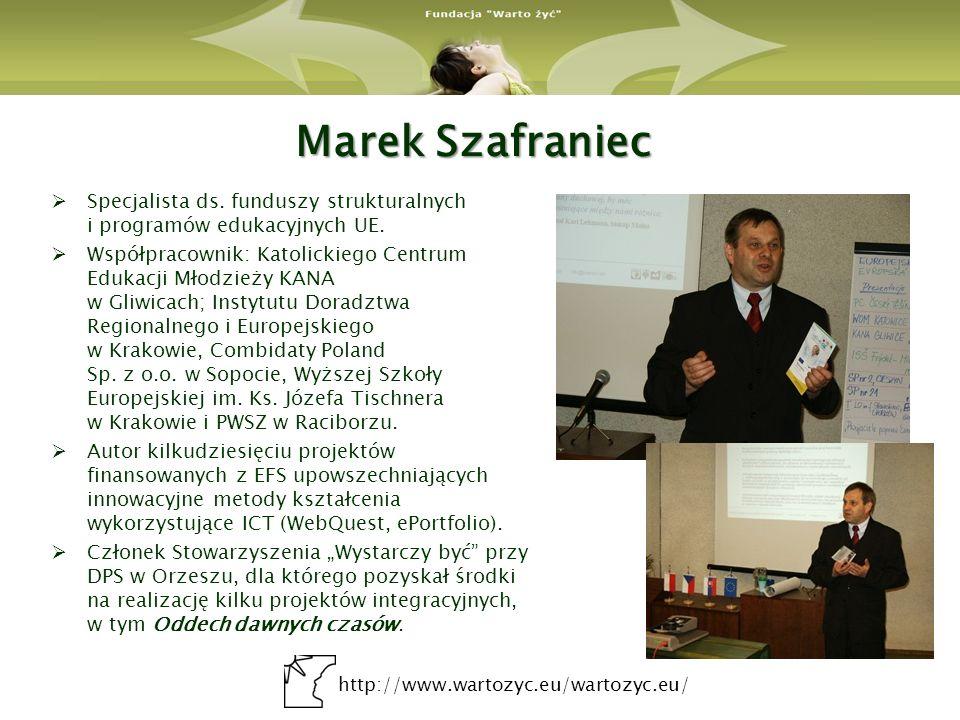 http://www.wartozyc.eu/wartozyc.eu/ Marek Szafraniec Specjalista ds. funduszy strukturalnych i programów edukacyjnych UE. Współpracownik: Katolickiego