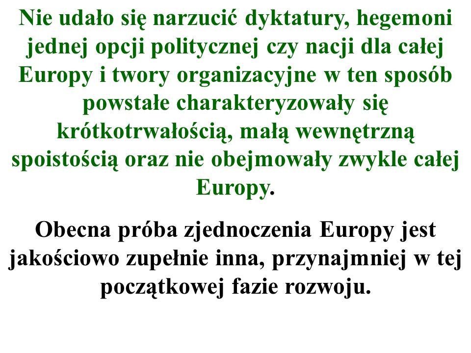 Nie udało się narzucić dyktatury, hegemoni jednej opcji politycznej czy nacji dla całej Europy i twory organizacyjne w ten sposób powstałe charakteryz