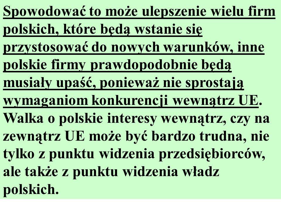 Spowodować to może ulepszenie wielu firm polskich, które będą wstanie się przystosować do nowych warunków, inne polskie firmy prawdopodobnie będą musi