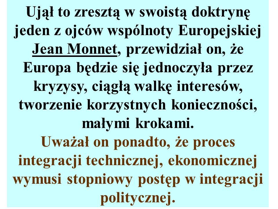 Ujął to zresztą w swoistą doktrynę jeden z ojców wspólnoty Europejskiej Jean Monnet, przewidział on, że Europa będzie się jednoczyła przez kryzysy, ci