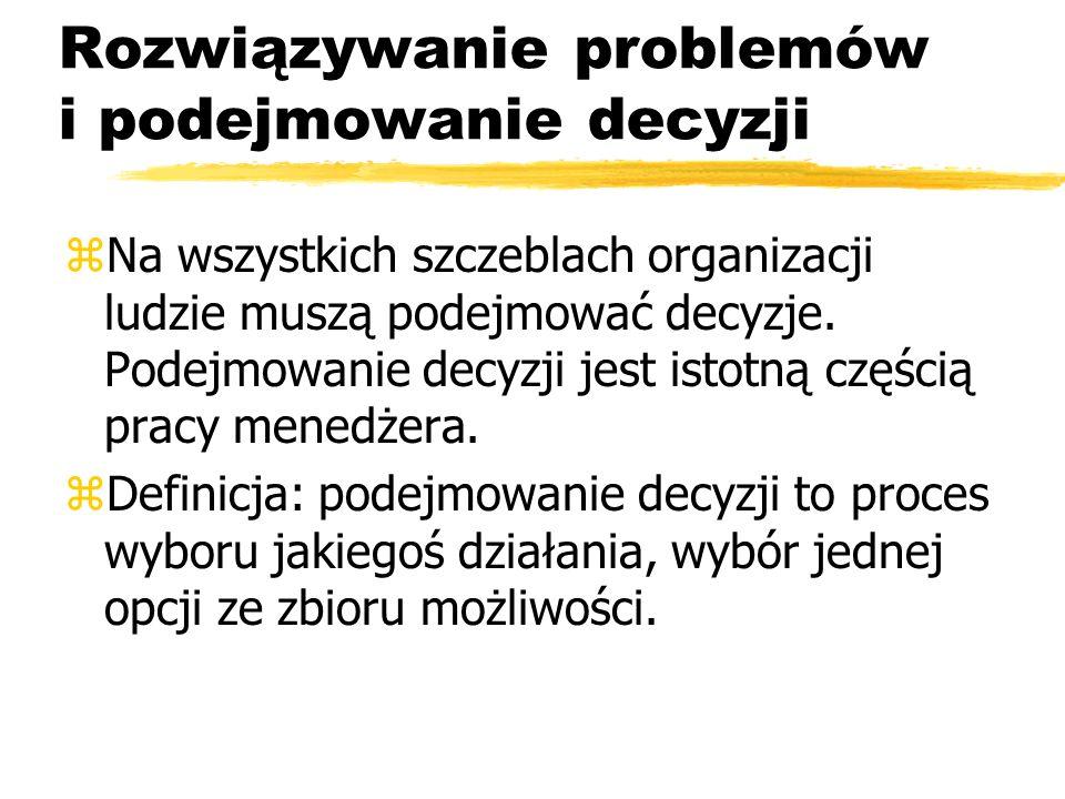Rozwiązywanie problemów i podejmowanie decyzji zNa wszystkich szczeblach organizacji ludzie muszą podejmować decyzje.